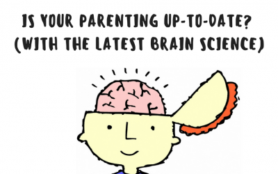 IS YOUR PARENTING UP-TO-DATE? (WITH THE LATEST BRAIN SCIENCE)